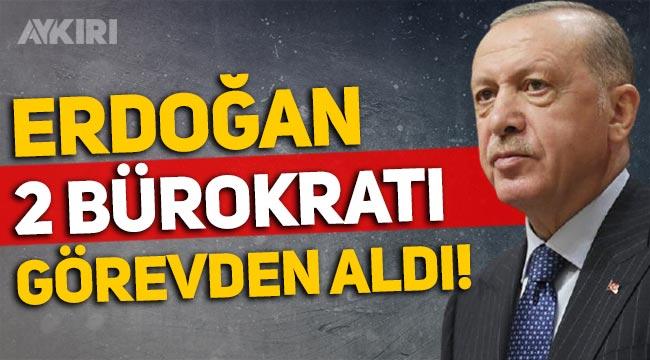Erdoğan, 2 bürokratı görevden aldı