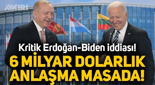 Erdoğan-Biden görüşmesi için çarpıcı iddia: 6 milyar dolarlık anlaşma
