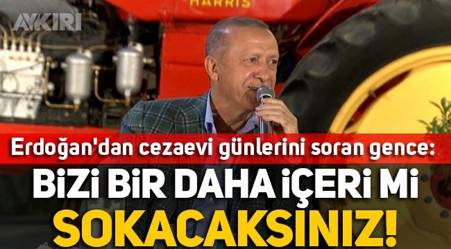 Erdoğan'dan cezaevi günlerini soran gence: Ula bizi bir daha içeri mi sokacaksınız