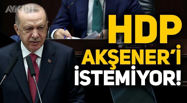 """Erdoğan: """"HDP, Meral Akşener'i istemiyor!"""""""