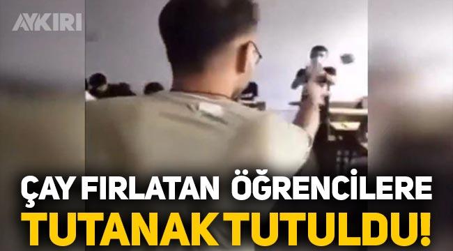 Erdoğan'ın çay fırlatmasını taklit eden öğrencilere tutanak tutuldu