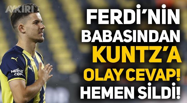 Ferdi Kadıoğlu'nun babasından Kuntz'a milli takım cevabı!
