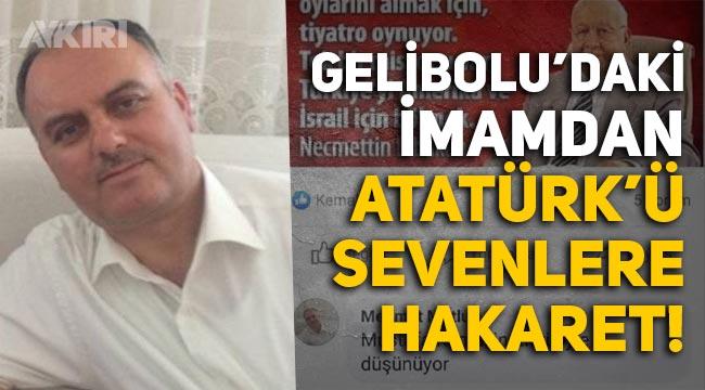 Gelibolu'da imamlık yapan Mehmet Mutlu'dan Atatürk'ü sevenlere hakaret!