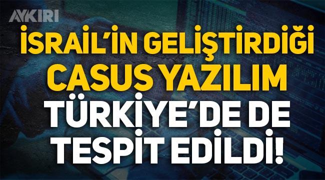 İsrail'in geliştirdiği casus yazılım Türkiye'de de çıktı: Gazetecileri ve muhalifleri izliyorlar!