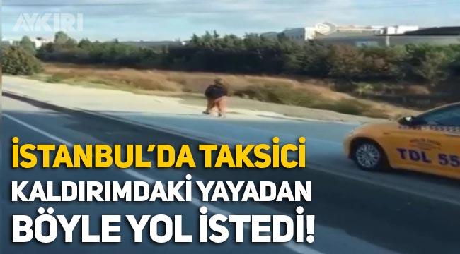 İstanbul'da taksici, kaldırımdaki vatandaştan yol istedi