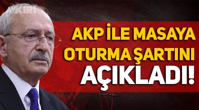 Kemal Kılıçdaroğlu, AKP ile masaya oturma şartını açıkladı