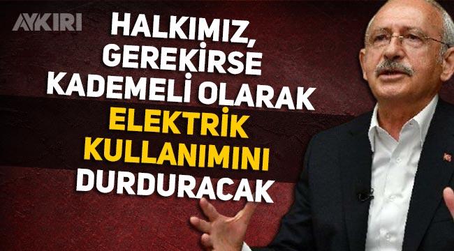Kemal Kılıçdaroğlu, elektrik kullanımının kademeli olarak azaltılması çağrısına hazırlanıyor