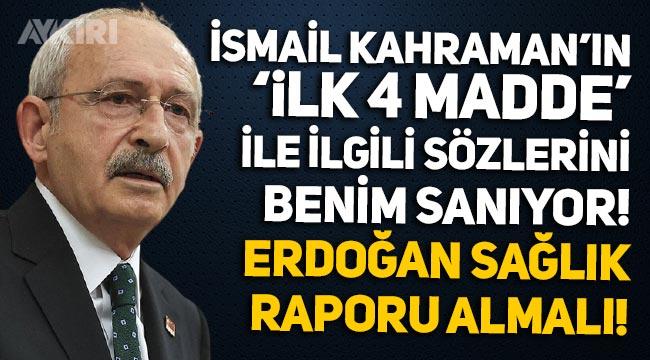 """Kemal Kılıçdaroğlu: """"İsmail Kahraman'ın ilk dört madde ile ilgili sözlerini benim sanıyor, Erdoğan sağlık raporu almalı"""""""