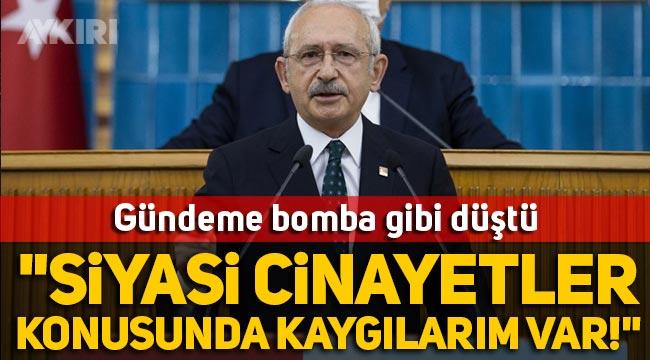 Kemal Kılıçdaroğlu: Siyasi cinayetler konusunda kaygılarım var!
