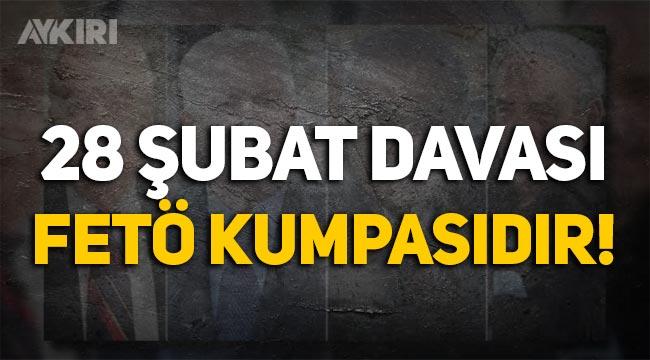 """KUMPASDER: """"28 Şubat Davası FETÖ kumpasıdır"""""""
