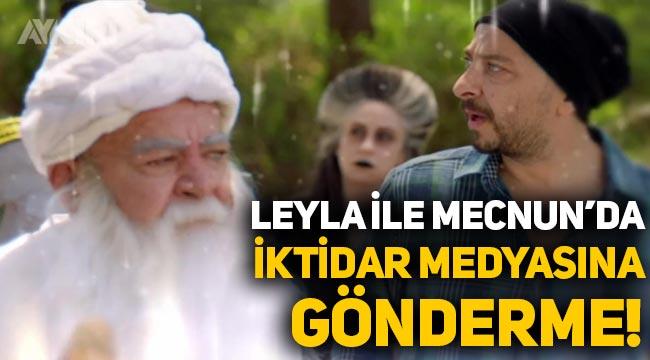 """Leyla İle Mecnun'da iktidar medyasına gönderme: """"Görsen bile sesin çıkamaz!"""""""