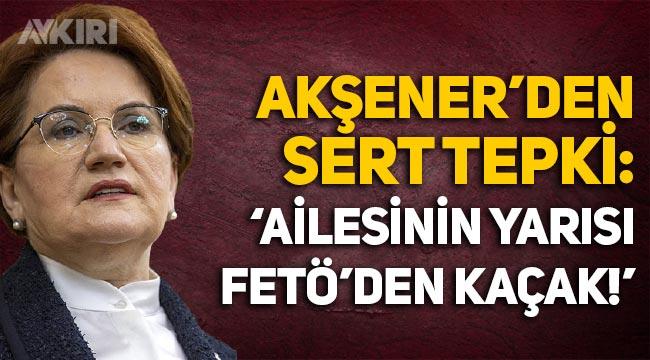 """Meral Akşener'den İsmail Kahraman'a tepki: """"Ailesinin yarısı FETÖ'den kaçak!"""""""