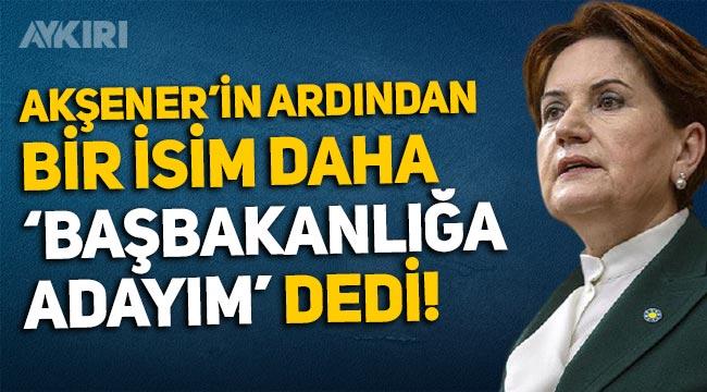 """Meral Akşener'den sonra bir isim daha """"Başbakanlığa talibim"""" dedi"""