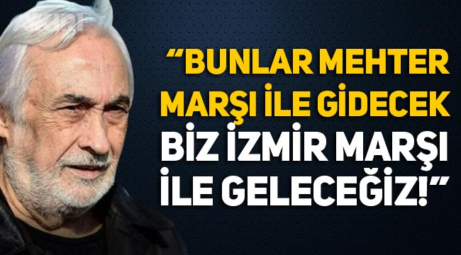 Müjdat Gezen: Bunlar Mehter Marşı ile gidecek, biz İzmir Marşı ile geleceğiz