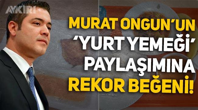 """Murat Ongun'un """"Yurt yemeği"""" paylaşımına rekor beğeni"""