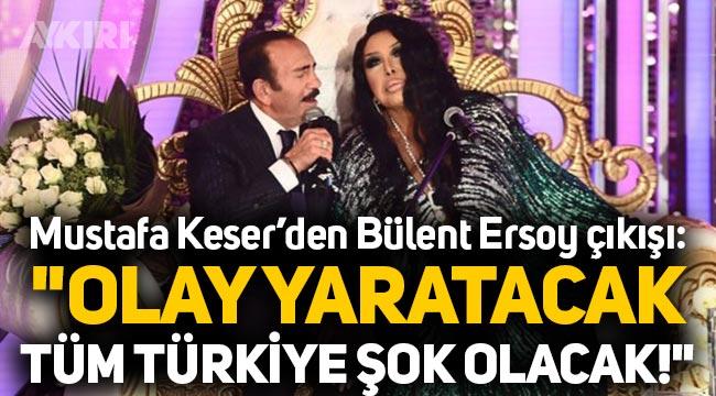 """Mustafa Keser'den Bülent Ersoy açıklaması: """"Tüm Türkiye şok olacak!"""""""