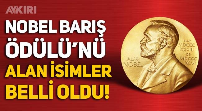 Nobel Barış Ödülü'nü kim kazandı? Nobel Barış Ödülü'nü alan isimler belli oldu!