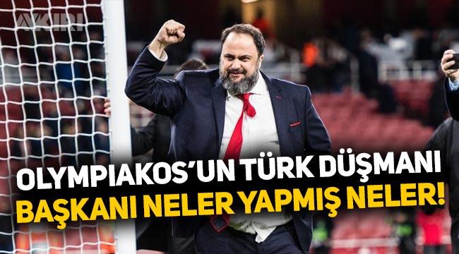 Olympiakos'un Türk düşmanı başkanının sicili bozuk çıktı!