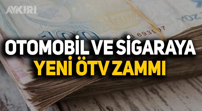 Otomobil ve sigaraya yeni ÖTV zammı geliyor
