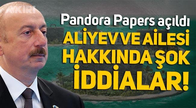 Pandora Papers açıldı: Azerbaycan Cumhurbaşkanı İlham Aliyev ve ailesi hakkında şok iddialar!