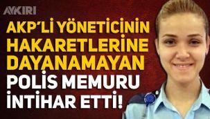 Polis memuru Nagihan Ekiz intihar etti! Ekiz AKP ilçe başkanının hakaretine mi uğradı
