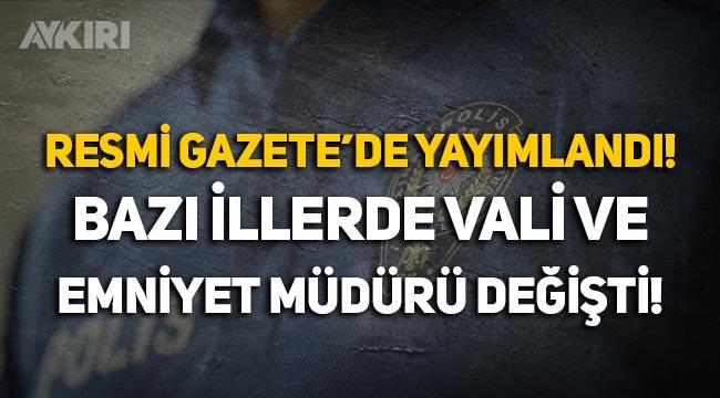 Resmi Gazete'de yayımlandı: Bazı illerde vali ve emniyet müdürü değişti!