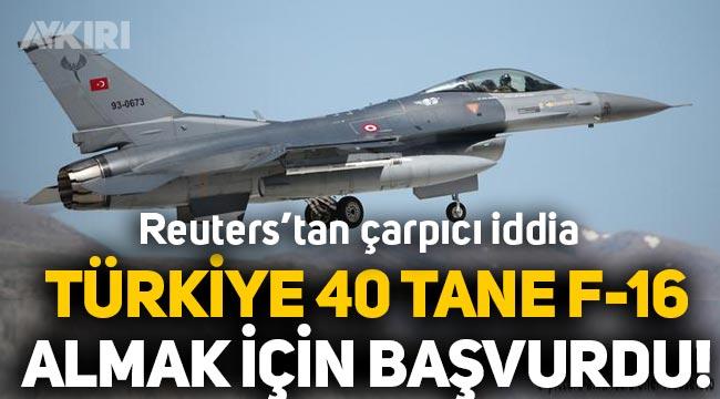 Reuters: Türkiye ABD'ye 40 adet F-16 almak için başvurdu