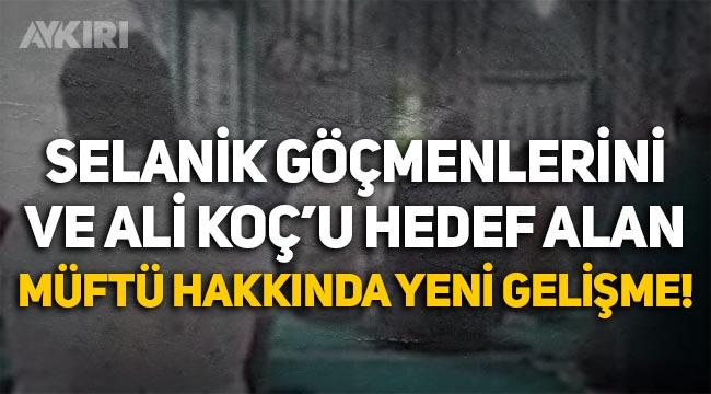 Selanik göçmenlerine ve Ali Koç'a hakaret eden Akçakoca müftüsü hakkında yeni gelişme