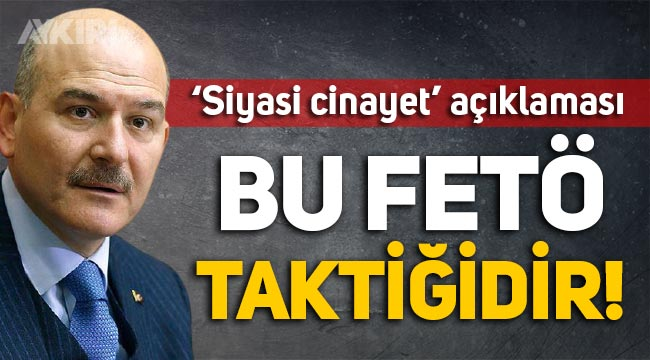 Süleyman Soylu'dan 'siyasi cinayet' açıklaması: Bu bir FETÖ taktiğidir