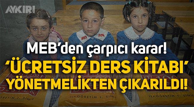 """""""Ücretsiz ders kitabı"""" maddesi Milli Eğitim Bakanlığı yönetmeliğinden çıkarıldı!"""