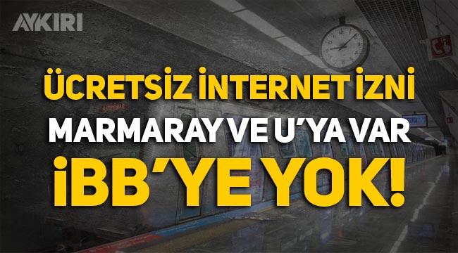 Ücretsiz internet izni Marmaray'a var, İBB'ye yok!