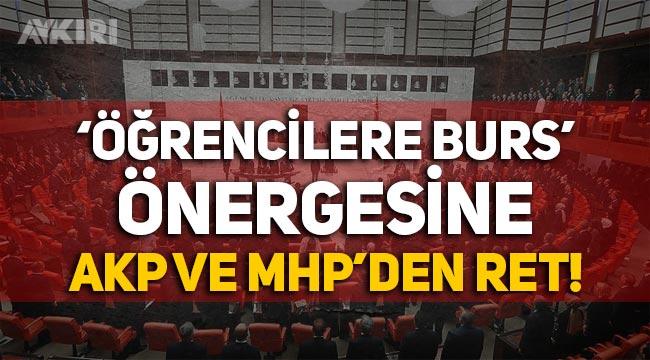 """""""Yurt çıkmayan öğrencilere burs verilsin"""" önerisine AKP ve MHP'den ret"""