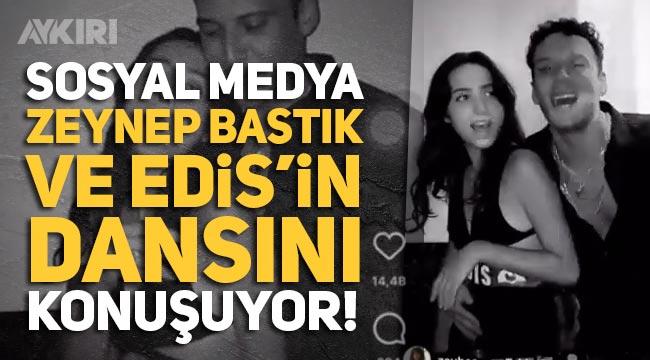 Zeynep Bastık ve Edis'in dansı sosyal medyanın gündemine oturdu